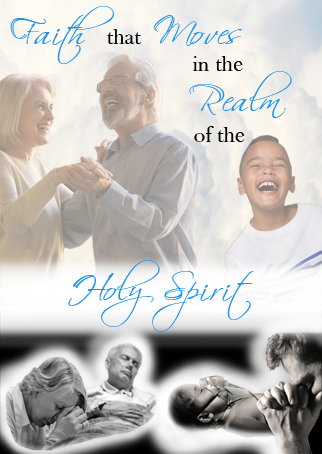 Faith that Moves in the Realm of the Holy Spirit